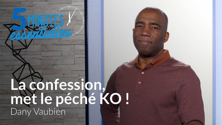 5 Minutes Essentielles -  Dany Vaubien  - La confession, met le péché KO !