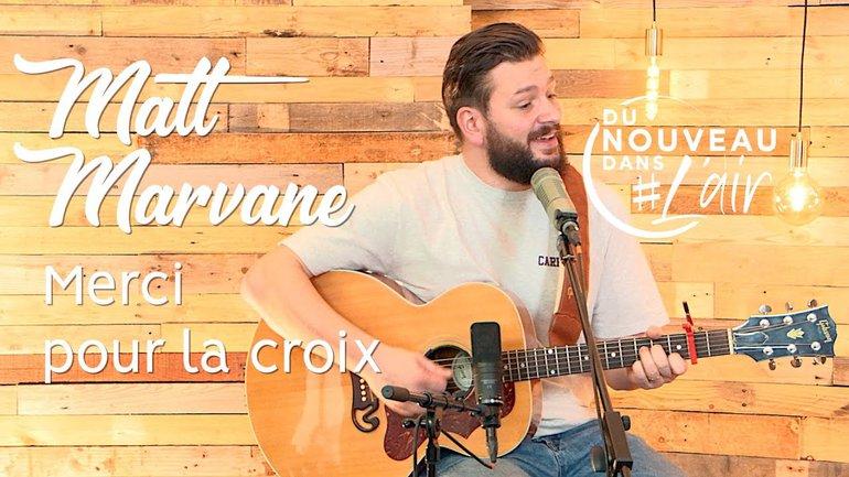 Merci pour la croix - Matt Marvane - Du nouveau dans l'air