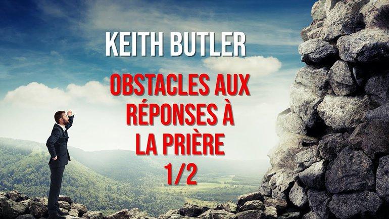 Keith Butler : Obstacles aux réponses à la prière (1/2)