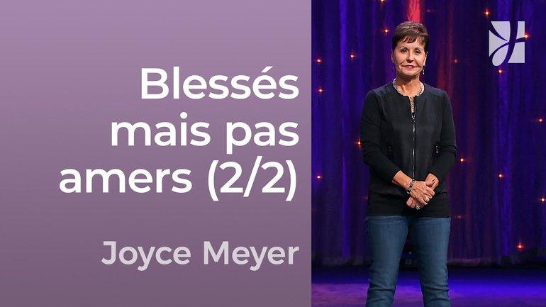 Blessés mais pas amers (2/2) - Joyce Meyer - Avoir des relations saines