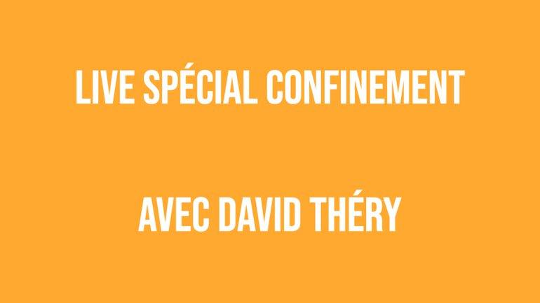 Live spécial confinement #19 - avec David Théry