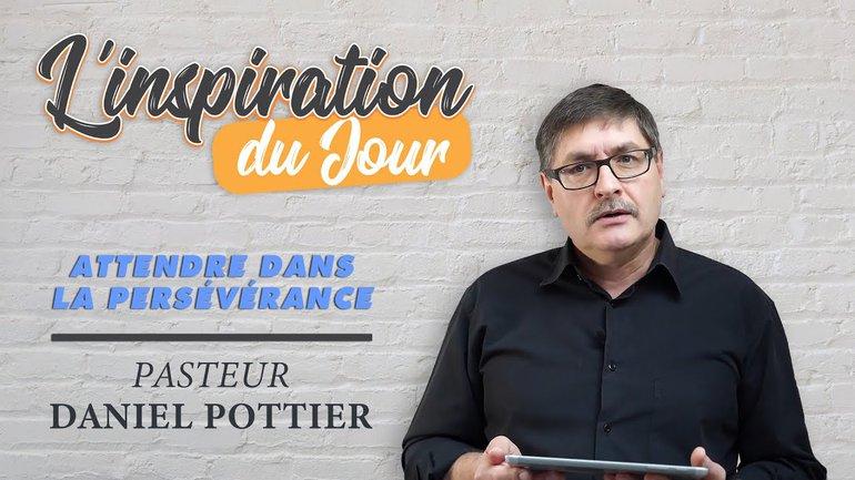 L'inspiration du jour avec Daniel Pottier - Attendre dans la persévérance