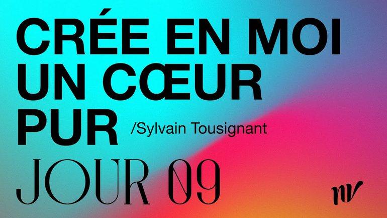 Jour 9 | Crée en moi un cœur pur | Sylvain Tousignant