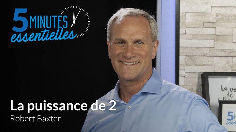 5 Minutes Essentielles - Robert Baxter - La puissance de 2