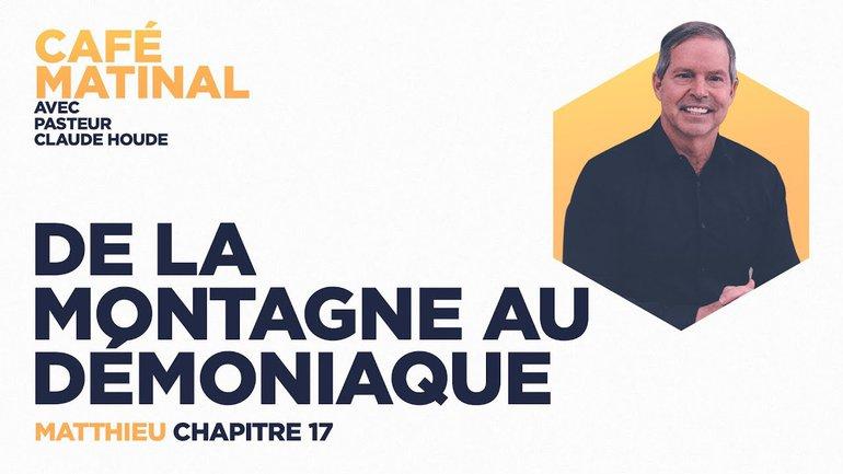 7 mai 2021 | Matthieu 17 : De la montage au démoniaque | Claude Houde