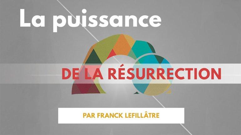 La puissance de la résurrection - Franck Lefillatre - Culte du dimanche 4 avril 2021