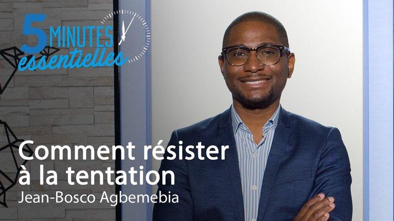 5 Minutes Essentielles - Jean-Bosco Agbemebia - Comment résister à la tentation
