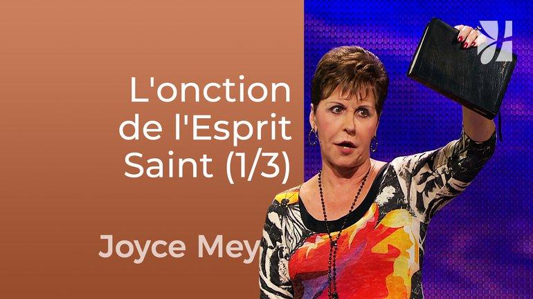 L'onction de l'Esprit Saint (1/3) - Joyce Meyer - Fortifié par la foi