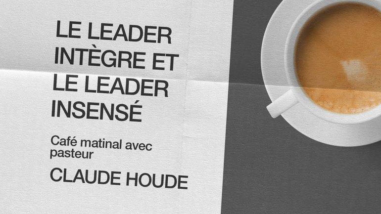 20 Novembre 2020 _Le leader intègre et le leader insensé _Claude Houde