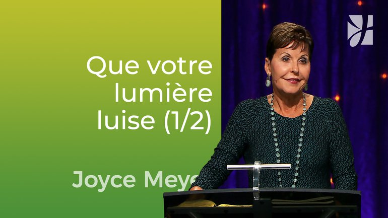 Que votre lumière luise (1/2) - Joyce Meyer - Vivre au quotidien