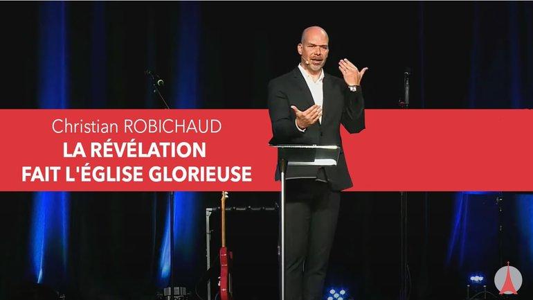 LA RÉVÉLATION FAIT L'ÉGLISE GLORIEUSE par pasteur Christian ROBICHAUD