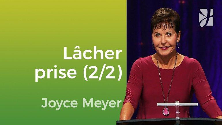 Lâcher prise et apprendre à apprécier (2/2) - Joyce Meyer - Vivre au quotidien