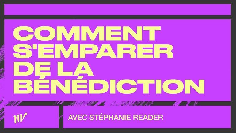 Comment s'emparer de la bénédiction   Stéphanie Reader   Réunion mi- semaine