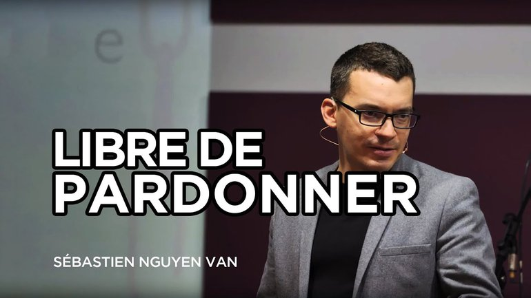 Libre de pardonner - Sébastien Nguyen Van