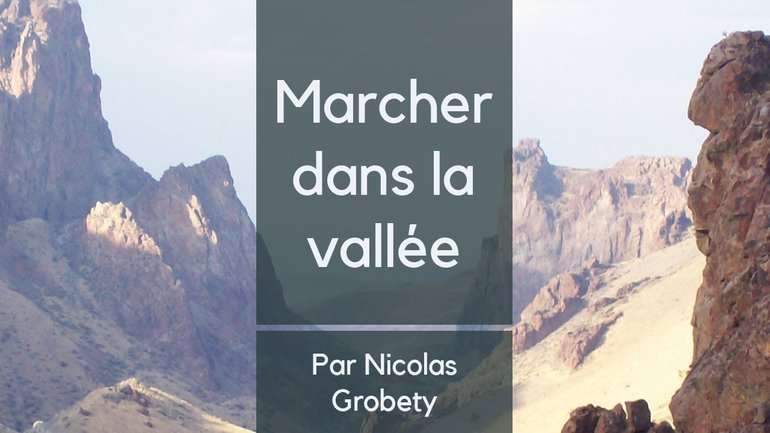 Marcher dans la vallée - Nicolas Grosbety - Culte du 11 octobre 2020