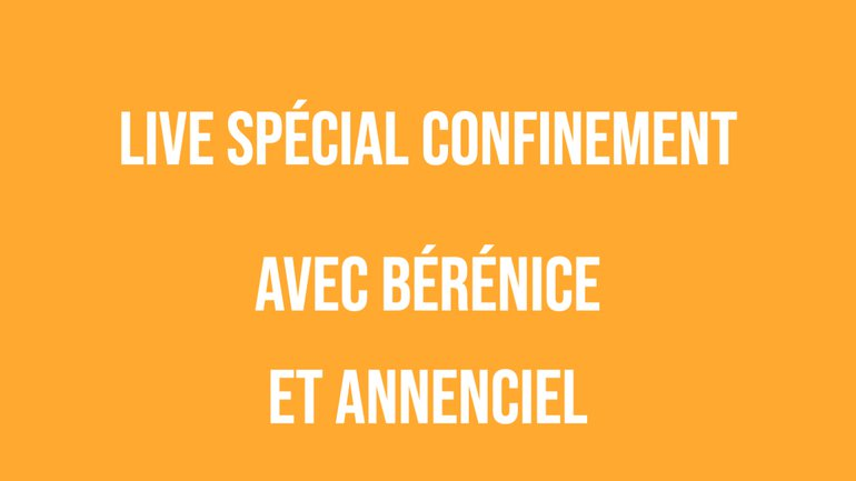 Live spécial confinement #17 - avec Anne Battista et Bérénice Girault
