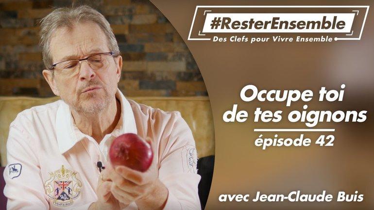 #ResterEnsemble // 42 - Occupe toi de tes oignons - par Jean-Claude Buis