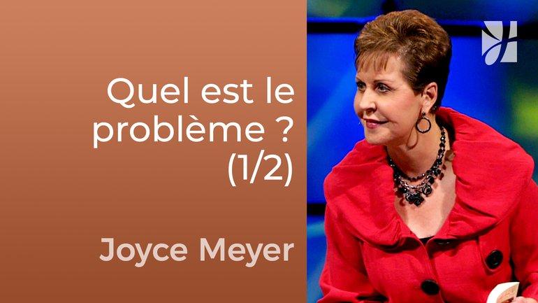 Quel est le vrai problème ? (1/2) - Joyce Meyer - Fortifié par la foi