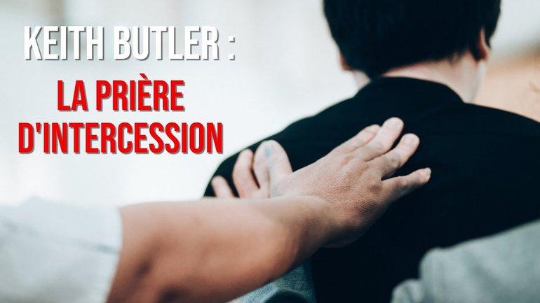 Keith Butler : La prière d'intercession