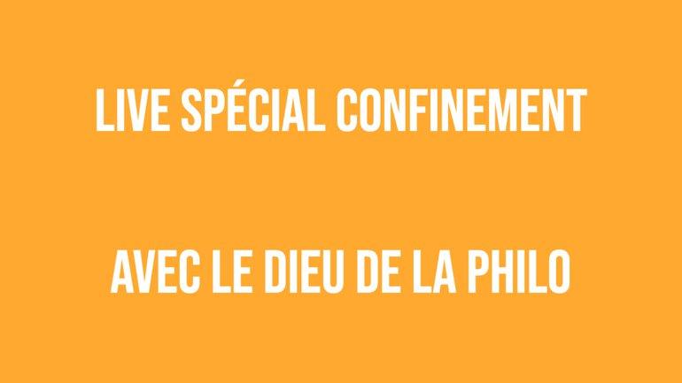 Live spécial confinement #14 - avec le  Dieu de la Philo