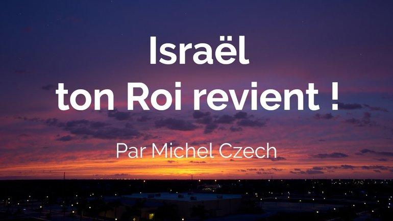 Israël, ton Roi revient ! Michel Czech - Culte du 15 novembre 2020