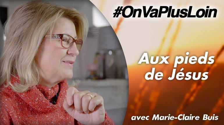 #OnVaPlusLoin avec Marie-Claire Buis // Aux pieds de Jesus