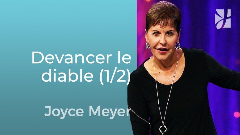 Avoir une longueur d'avance sur le diable (1/2) - Joyce Meyer - Grandir avec Dieu