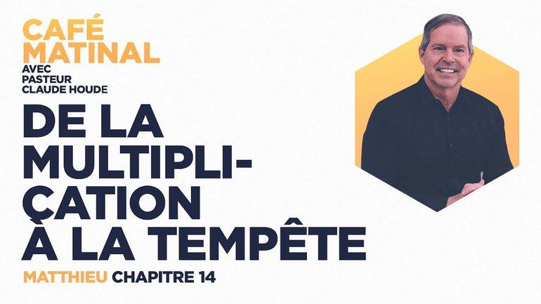 26 avril 2021 | Matthieu 14 : De la multiplication à la tempête | Claude Houde