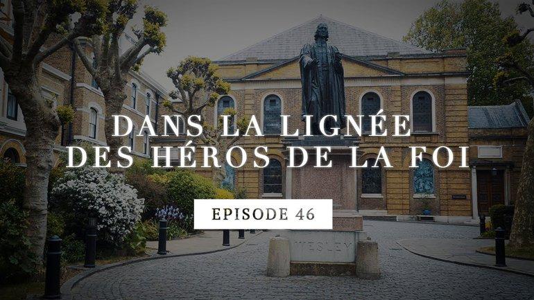 Dans la lignée des héros de la foi - John Wesley et Georges Whitfield - Episode 46