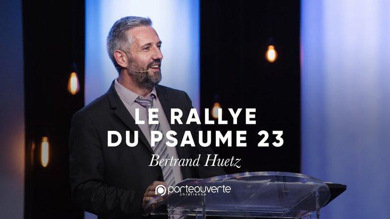 Le Rallye du Psaume 23 - Bertrand Huetz [Culte PO 31/03/2019]