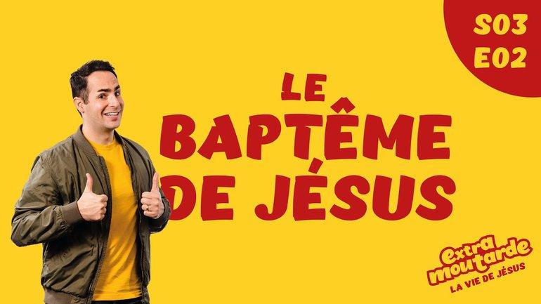 Le baptême de Jésus - Extra Moutarde - Saison 3 Épisode 2